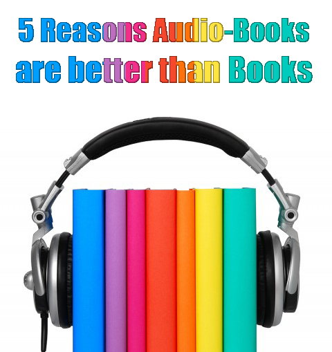 Read the 5 Reasons why Audio-Books Are Better than Written Books