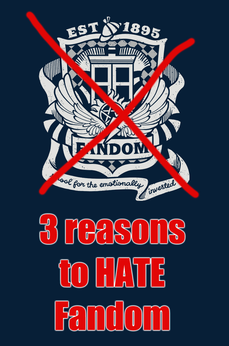 Reasons to Hate Fandom [click to find out]
