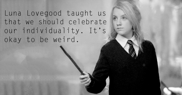 Luna Lovegood  - See the 30 Things That Harry Potter taught us