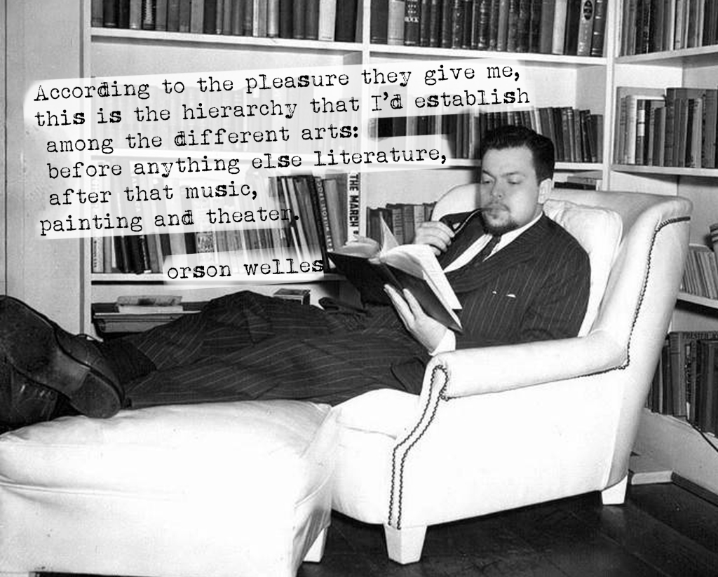 [read the] Interview of Orson Welles where he says he despises most American Film-makers