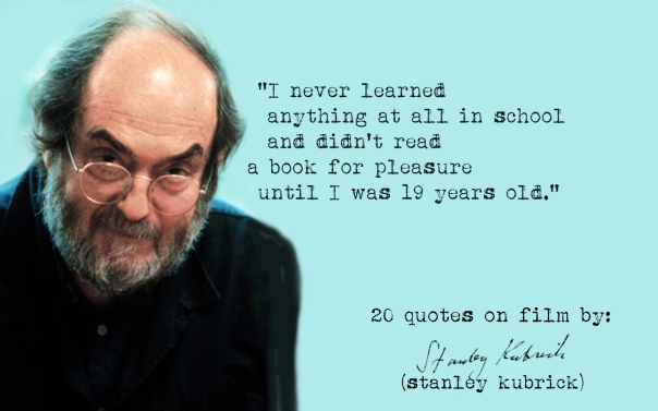 (Click the image) for 19 more Stanley Kubrick's quotes on film