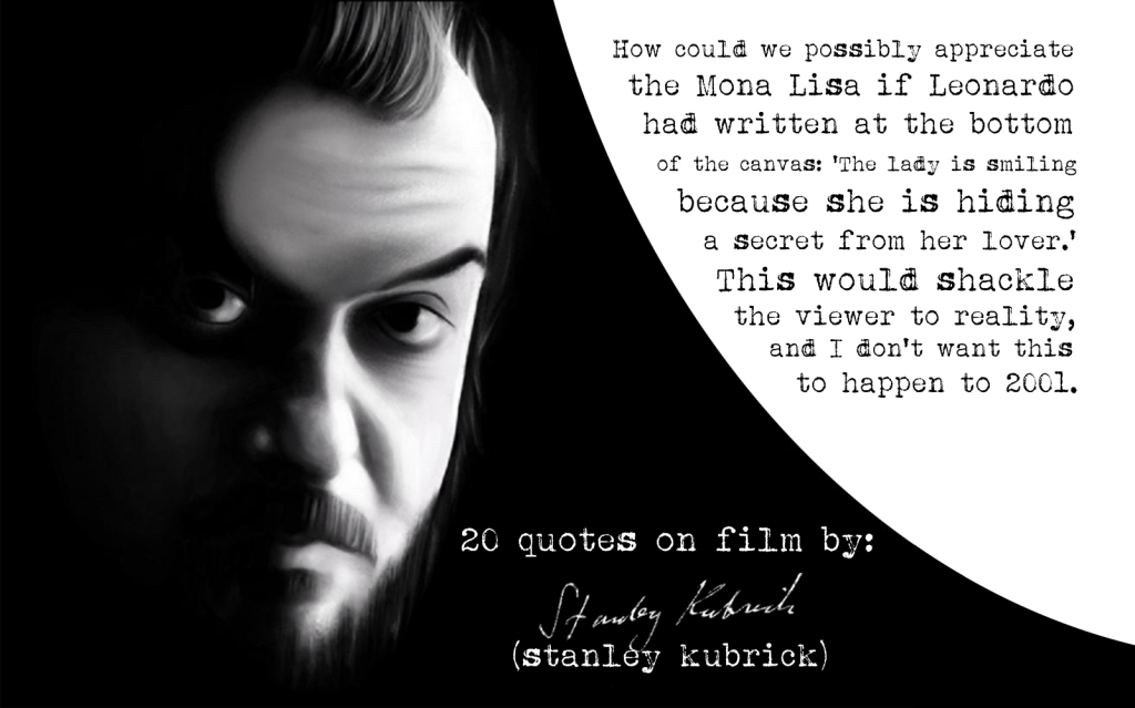 (Click the image) for 20 Stanley Kubrick's quotes on film